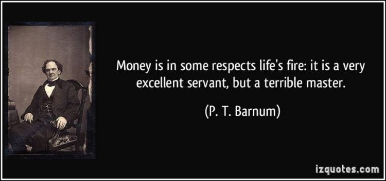 quote from P. T. Barnum for blog post Money Isn't Everything...But It Can Sure Help